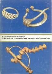 Okładka książki Życie codzienne Prusów i Jaćwięgów w wiekach średnich (IX-XIII w.) Łucja Okulicz-Kozaryn