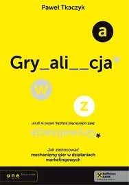 Okładka książki Grywalizacja. Jak zastosować mechanizmy gier w działaniach marketingowych Paweł Tkaczyk