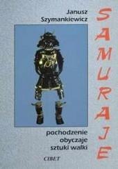 Okładka książki Samuraje: Pochodzenie, obyczaje, sztuki walki Janusz Szymankiewicz