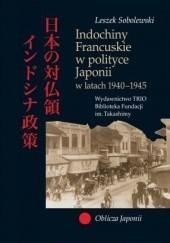 Okładka książki Indochiny Francuskie w polityce Japonii w latach 1940-1945 Leszek Sobolewski