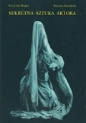 Okładka książki Sekretna sztuka aktora. Słownik antropologii teatru. Eugenio Barba,Nicola Savarese
