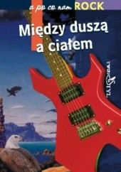 Okładka książki A po co nam rock. Między duszą a ciałem Marcin Rychlewski,Wojciech Józef Burszta