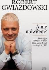 Okładka książki A nie mówiłem? Robert Gwiazdowski