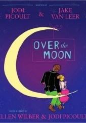 Okładka książki Over the Moon: A Musical Play Jodi Picoult, Jake Van Leer