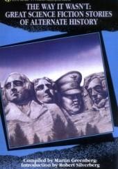 Okładka książki The Way It Wasnt: Great Science Fiction Stories of Alternate History Robert Silverberg,Martin H. Greenberg