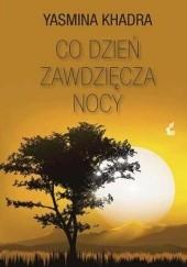 Okładka książki Co dzień zawdzięcza nocy Yasmina Khadra