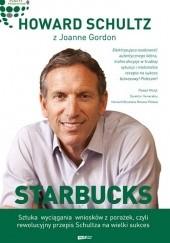 Okładka książki Starbucks. Sztuka wyciągania wniosków z porażek, czyli rewolucyjny przepis Schultza na wielki sukces Howard Schultz