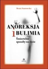 Okładka książki Anoreksja i bulimia. Śmiertelne sposoby na życie Beata Szurowska