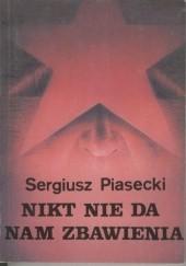 Okładka książki Nikt nie da nam zbawienia Sergiusz Piasecki
