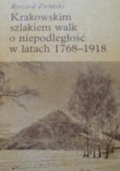 Okładka książki Krakowskim szlakiem walk o niepodległość w latach 1768-1918 Ryszard Zieliński