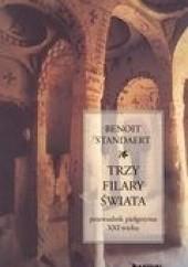 Okładka książki Trzy filary świata. Przewodnik pielgrzyma XXI wieku Benoît Standaert
