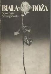 Okładka książki Biała róża Seweryna Szmaglewska
