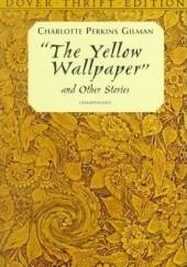 Okładka książki The Yellow Wallpaper and Other Stories
