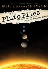 Okładka książki The Pluto Files: The Rise and Fall of America's Favorite Planet Neil deGrasse Tyson