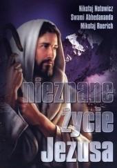 Okładka książki Nieznane życie Jezusa Nikołaj Notowicz,Swami Abhedananda,Mikołaj Roerich