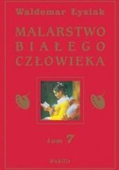 Okładka książki Malarstwo Białego Człowieka t.7 Waldemar Łysiak