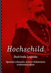 Okładka książki Duch króla Leopolda. Opowieść o chciwości, terrorze i bohaterstwie w kolonialnej Afryce Adam Hochschild