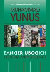 Okładka książki Bankier ubogich. Historia mikrokredytu Muhammad Yunus