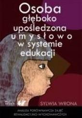 Okładka książki Osoba głęboko upośledzona umysłowo w systemie edukacji Sylwia Wrona