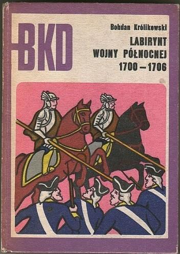 Okładka książki Labirynt wojny północnej 1700-1706 Bohdan Królikowski