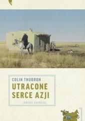 Okładka książki Utracone serce Azji Colin Thubron