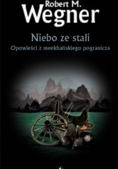 Okładka książki Niebo ze stali. Opowieści z meekhańskiego pogranicza Robert M. Wegner