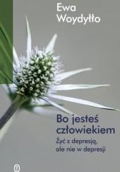 Okładka książki Bo jesteś człowiekiem, czyli jak żyć z depresją, ale nie w depresji Ewa Woydyłło
