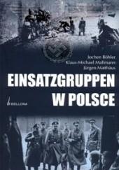 Okładka książki Einsatzgruppen w Polsce Jochen Böhler,Klaus-Michael Mallmann,Jürgen Matthäus