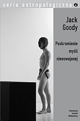 Okładka książki Poskromienie myśli nieoswojonej Jack Goody