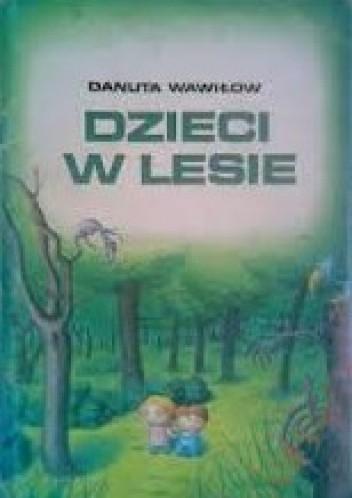 Dzieci W Lesie Danuta Wawiłow 128430 Lubimyczytaćpl