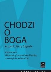 Okładka książki Chodzi o Boga. Ks. prof. Jerzy Szymik w rozmowie z Dominiką Szczawińską-Ziembą o teologii Benedykta XVI Jerzy Szymik