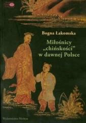 Okładka książki Miłośnicy chińskości w dawnej Polsce. Od siedemnastego do początków dziewiętnastego wieku Bogna Łakomska
