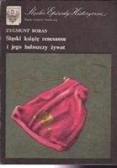 Okładka książki Śląski książę renesansu i jego hulaszczy żywot