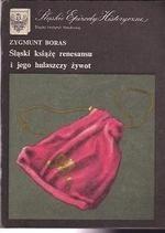Okładka książki Śląski książę renesansu i jego hulaszczy żywot Zygmunt Boras