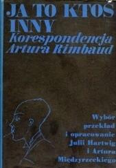 Okładka książki Ja to ktoś inny. Korespondencja Artura Rimbaud Arthur Rimbaud