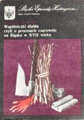 Okładka książki Wspólniczki diabła czyli O procesach czarownic na Śląsku w XVII wieku