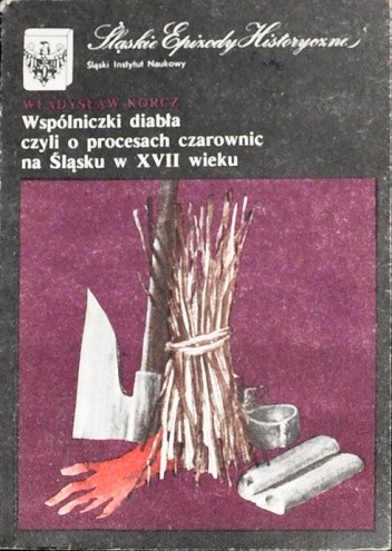Okładka książki Wspólniczki diabła czyli O procesach czarownic na Śląsku w XVII wieku Władysław Korcz