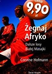 Okładka książki Żegnaj Afryko. Dalsze losy Białej Masajki Corinne Hofmann