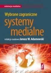 Okładka książki Wybrane zagraniczne systemy medialne Janusz W. Adamowski