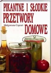 Okładka książki Pikantne i słodkie przetwory domowe