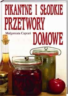 Okładka książki Pikantne i słodkie przetwory domowe Małgorzata Caprari