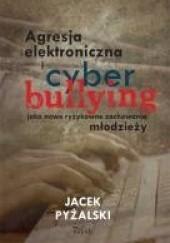 Okładka książki Agresja elektroniczna i cyberbullying jako nowe ryzykowne zachowania młodzieży Jacek Pyżalski