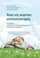 Okładka książki Baw się poprzez animaloterapię Joanna Skorupa,Katarzyna Krajewska,Anna Franczyk