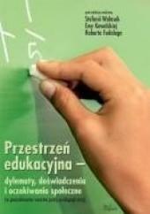 Okładka książki Przestrzeń edukacyjna – dylematy, doświadczenia i oczekiwania społeczne Stefania Walasek,Ewa Kowalska