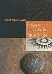 Okładka książki Ściągaczki z szuflady Pana Boga Józef Mackiewicz