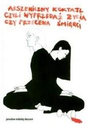Okładka książki Arszeniczny koktajl czyli wyprzedaż życia czy przecena śmierci Jarosław Mikołaj Skoczeń