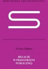 Okładka książki Relacje w przestrzeni publicznej. Mikrostudia porządku publicznego Erving Goffman