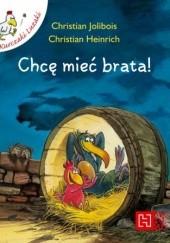 Okładka książki Chcę mieć brata! Christian Jolibois,Christian Heinrich