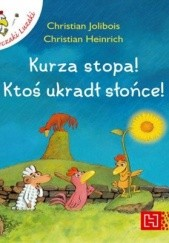 Okładka książki Kurza stopa! Ktoś ukradł słońce! Christian Jolibois,Christian Heinrich