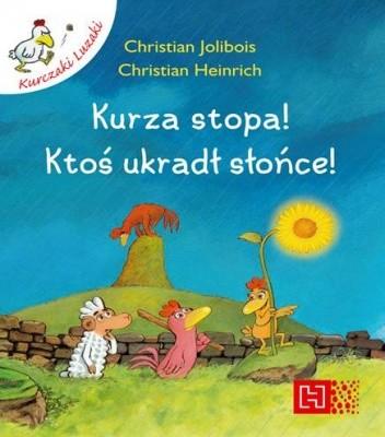 Okładka książki Kurza stopa! Ktoś ukradł słońce! Christian Heinrich,Christian Jolibois
